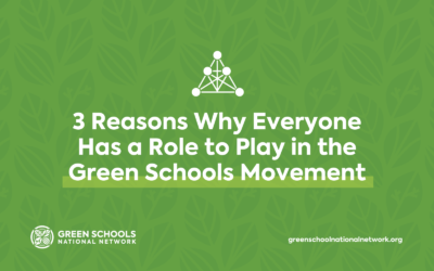 3 Reasons Why Everyone Has a Role to Play in the Green Schools Movement